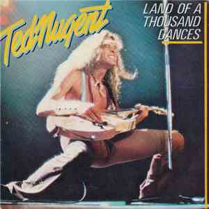Ted Nugent - Land Of A Thousand Dances album download
