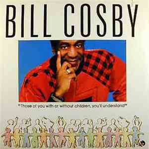 Bill Cosby - Those Of You With Or Without Children, You'll Understand album download