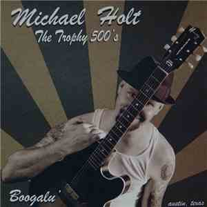 Michael Holt And The Trophy 500's - Boogalu' album download