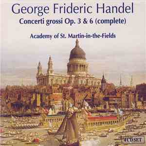George Frideric Handel, Academy Of St. Martin-in-the-Fields - Concerti Grossi Op. 3 & 6 (Complete) album download