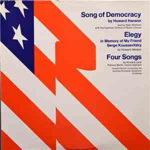 Howard Hanson, Richard Lane , Eastman-Rochester Symphony Orchestra - Elegy In Memory Of My Friend Serge Koussevitzky / Song Of Democracy / Four Songs album download