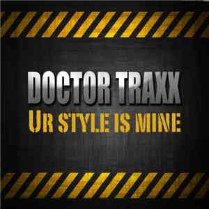 Doctor Traxx - Ur Style Is Mine album download